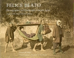 FELICE BEATO Photographer in Nineteenth-Century Japan.