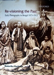 Re-visioning the Past  Early photography in Bengal 1875-1915