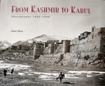 From Kashmir to Kabul Photography 1860-1900