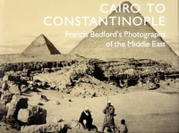 Cairo to Constantinopel Francis Bedford's Photographs