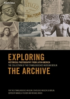 Exploring the Archive. Historical Photogr from Latin America